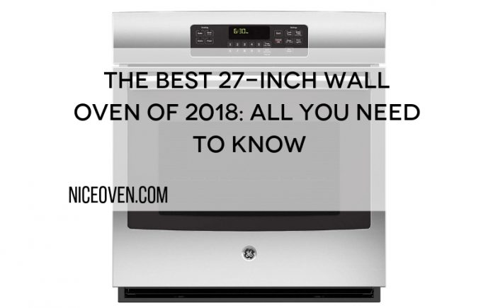 The Best 27-Inch Wall Oven of 2018